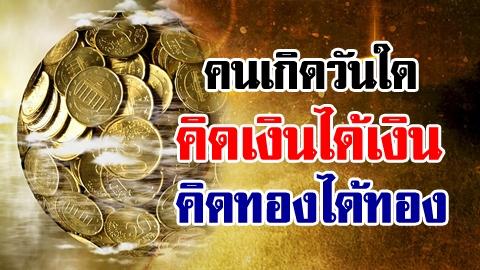 ดวงปัง! คนเกิดวันใดในช่วงนี้ คิดเงินได้เงิน คิดทองได้ทอง